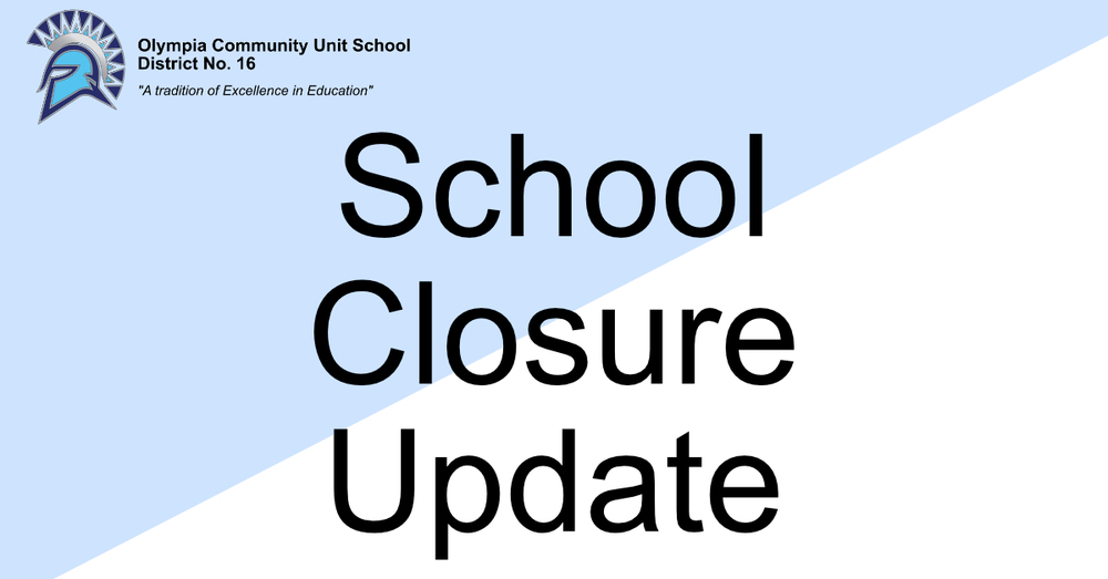 *Updated School Closures at Olympia CUSD 16 - School Closed Mon. 3.16